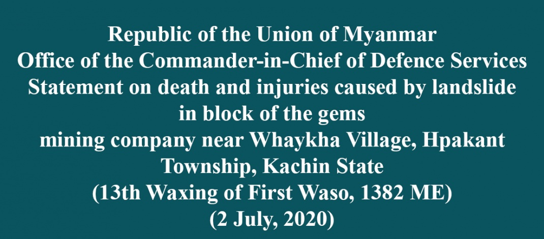 Republic of the Union of Myanmar Office of the Commander-in-Chief of Defence Services Statement on death and injuries caused by landslide in block of the gems mining company near Whaykha Village, Hpakant Township, Kachin State